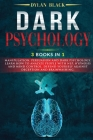 Dark Psychology: 3 BOOKS IN 1: Manipulation, Persuasion and Dark Psychology. Learn How To Analyze People With NLP, Hypnosis and Mind Co Cover Image