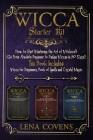 Wicca Starter Kit: How to Start Mastering the Art of Witchcraft (Go From Absolute Beginner to Badass Wiccan in 30 Days). This Book Includ Cover Image