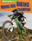 How To Be a Champion: Mountain Biking Champion Cover Image