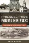 Philadelphia's Pencoyd Iron Works: Forging Along the Schuylkill River Cover Image