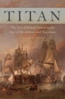 Titan: The Art of British Power in the Age of Revolution and Napoleon Cover Image