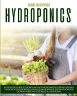 Hydroponics: A Step-By-Step Guide to Grow Plants in Your Greenhouse Garden. Discover the Secrets of Hydroponics and Build an Inexpe Cover Image