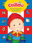 Caillou, My First French Word Book (My First Dictionary) Cover Image