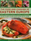 The Food and Cooking of Eastern Europe: Discover the Cuisine of Russia, Poland, Ukraine, Germany, Austria, the Czech Republic, Hungary, Romania, Bulga Cover Image