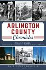 Arlington County Chronicles (American Chronicles (History Press)) Cover Image