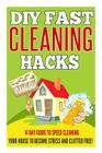 DIY FAST Cleaning Hacks - 14 Day Guide To Speed Cleaning Your House To Become Stress And Clutter FREE! Cover Image