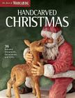 Handcarved Christmas: 36 Beloved Ornaments, Decorations, and Gifts (Best of Woodcarving Illustrated) Cover Image