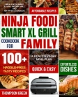Ninja Foodi Smart XL Grill Cookbook for Family: Ninja Foodi Smart XL 6-in-1 Indoor Grill and Air Fryer Cookbook-100+ Hassle-free Tasty Recipes- A Heal Cover Image