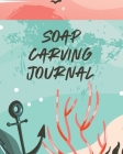 Soap Carving Journal: Nature Crafts - Sculpture - For Kids - Whittling - Patterns Cover Image