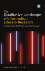The Qualitative Landscape of Information Literacy Research: Perspectives, Methods and Techniques Cover Image