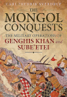 The Mongol Conquests: The Military Operations of Genghis Khan and Sube'etei Cover Image