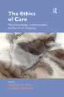 The Ethics of Care: Moral Knowledge, Communication, and the Art of Caregiving (Routledge Studies in Health and Social Welfare) Cover Image