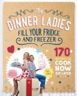 The Dinner Ladies: 170 recipes to cook now, eat later Cover Image