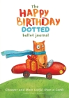 The Happy Birthday Dotted Bullet Journal: Cheaper and More Useful than a Card!: Medium A5 - 5.83X8.27 Cover Image