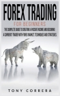Forex Trading for Beginners: The Complete Guide to Creating a Passive Income and Becoming a Currency Trader with Forex Market. Techniques and Strat Cover Image