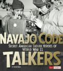Navajo Code Talkers: Secret American Indian Heroes of World War II (Military Heroes) Cover Image