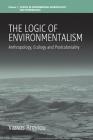 The Logic of Environmentalism: Anthropology, Ecology and Postcoloniality (Environmental Anthropology and Ethnobiology #1) Cover Image