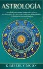 Astrología: Lo que necesita saber sobre los 12 signos del Zodiaco, las cartas del tarot, la numerología y el despertar de la kunda Cover Image