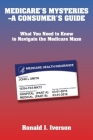 Medicare's Mysteries-A Consumer's Guide: What You Need to Know to Navigate the Medicare Maze Cover Image