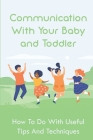 Communication With Your Baby and Toddler: How To Do With Useful Tips And Techniques: Signs Of A Happy Toddler Cover Image