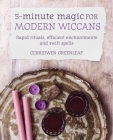 5-Minute Magic for Modern Wiccans: Rapid rituals, efficient enchantments, and swift spells Cover Image