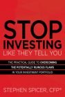 Stop Investing Like They Tell You: The Practical Guide to Overcoming the Potentially Ruinous Flaws in Your Investment Portfolio Cover Image