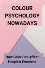 Colour Psychology Nowadays How Color Can Affect People_s Emotions: Yellow Color Psychology Cover Image