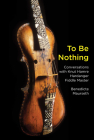 To Be Nothing: Conversations with Knut Hamre, Hardanger Fiddle Master Cover Image