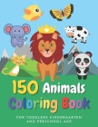 150 Animals Coloring Book for Toddlers, Kindergarten and Preschool Age: Big Jumbo Book of Easy Large Simple Fun Coloring Animals / 100 Animals Colorin Cover Image