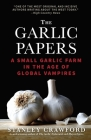 The Garlic Papers: A Small Garlic Farm in the Age of Global Vampires Cover Image