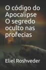 O código do Apocalipse O segredo oculto nas profecias Cover Image