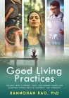 Good Living Practices: The Best From Ayurveda, Yoga, and Modern Science for Achieving Optimal Health, Happiness and Longevity Cover Image