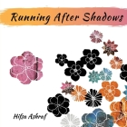 Running After Shadows: A Collection of Haiku Destigmatizing Mental Illness in Women Cover Image