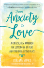 From Anxiety to Love: A Radical New Approach for Letting Go of Fear and Finding Lasting Peace Cover Image