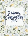 Primary Composition Book: Draw and Write Journal, Kids Exercise Notebook Journal 120 Pages Large Print 8.5