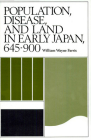 Population, Disease, and Land in Early Japan, 645-900 (Harvard-Yenching Institute Monograph #24) Cover Image