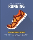 The Little Book of Running: For Everyone from the Bigginner to the Long-Distance Runner (Little Book Of...) Cover Image