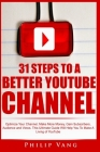 31 Steps to a Better YouTube Channel: Optimize Your Channel, Make More Money, Gain Subscribers, Audience and Views. This Ultimate Guide Will Help You Cover Image