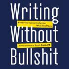 Writing Without Bullshit: Boost Your Career by Saying What You Mean Cover Image