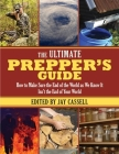 The Ultimate Prepper's Guide: How to Make Sure the End of the World as We Know It Isn't the End of Your World Cover Image
