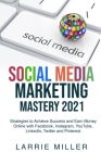 Social Media Marketing Mastery 2021: Strategies to Achieve Success and Earn Money Online with Facebook, Instagram, YouTube, LinkedIn, Twitter and Pint Cover Image