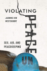 Violating Peace: Sex, Aid, and Peacekeeping Cover Image