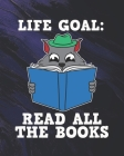 Life Goal Read All The Books: Book Readers Gifts for Taking Notes Cover Image