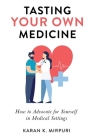 Tasting YOUR OWN Medicine: How to Advocate for Yourself in Healthcare Settings Cover Image
