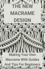 The New Macrame Design: Making Your Own Macrame With Guides And Tips For Beginners: Macrame Cover Image