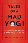 Tales of a Mad Yogi: The Life and Wild Wisdom of Drukpa Kunley Cover Image