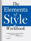The Elements of Style Workbook: Writing Strategies with Grammar Book (Writing Workbook Featuring New Lessons on Writing with Style) Cover Image