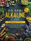 Dr Sebi Alkaline Diet: 2 Books in 1: The Ultimate Guide For Cleansing, Detoxing, Revitalizing Your Body And Stop Smoking Using Alkaline Lifes Cover Image