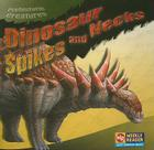 Dinosaur Spikes and Necks (Prehistoric Creatures) Cover Image