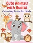 Cute Animals with Quotes Coloring Book for Kids: Fun and enjoy with animals & quotes coloring pages, Beautiful and unique pictures: Size 8.5x11 inches Cover Image